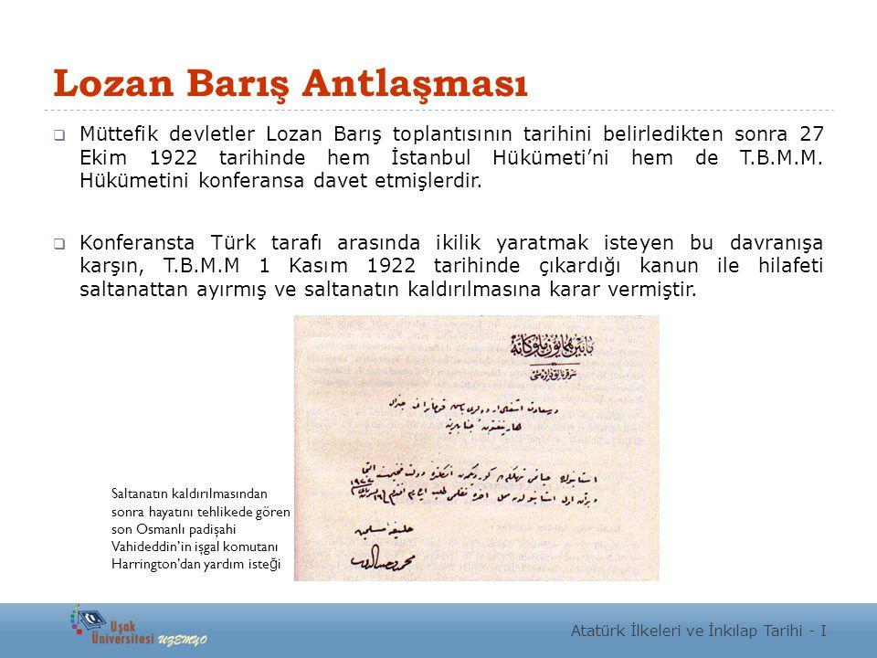 Lozan Barış Antlaşması  Müttefik devletler Lozan Barış toplantısının tarihini belirledikten sonra 27 Ekim 1922 tarihinde hem İstanbul Hükümeti'ni hem