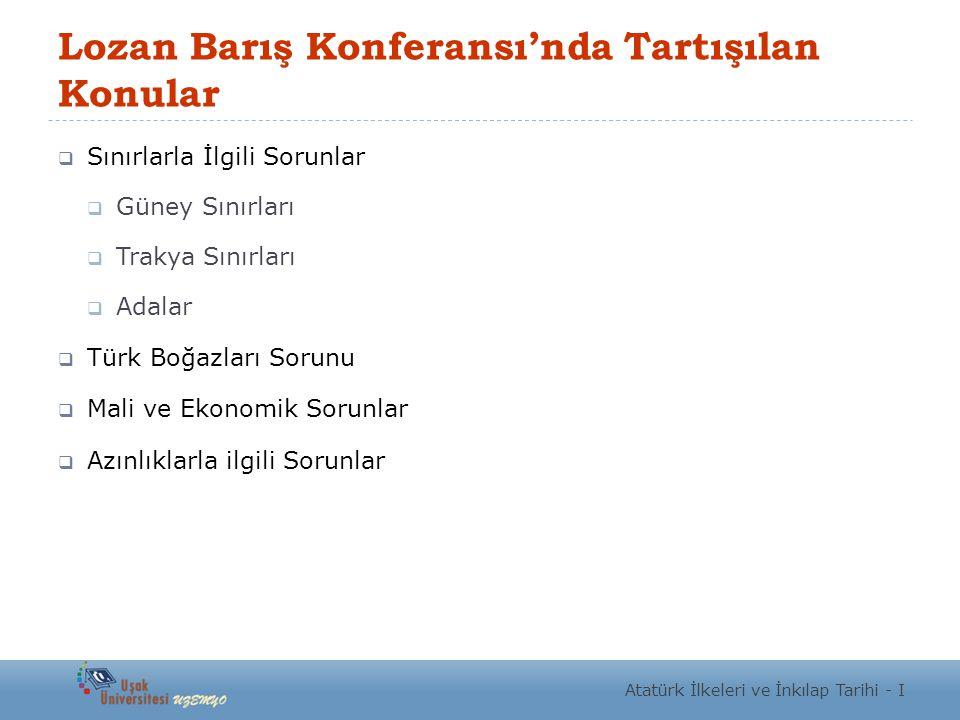 Lozan Barış Konferansı'nda Tartışılan Konular  Sınırlarla İlgili Sorunlar  Güney Sınırları  Trakya Sınırları  Adalar  Türk Boğazları Sorunu  Mal
