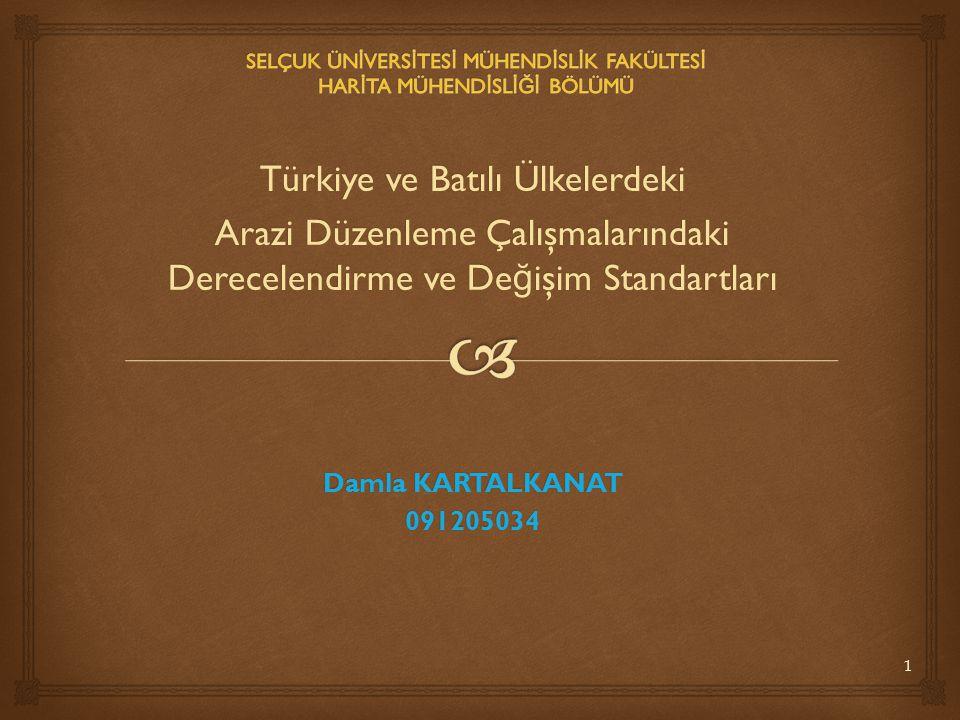 Türkiye ve Batılı Ülkelerdeki Arazi Düzenleme Çalışmalarındaki Derecelendirme ve De ğ işim Standartları Damla KARTALKANAT 091205034 1