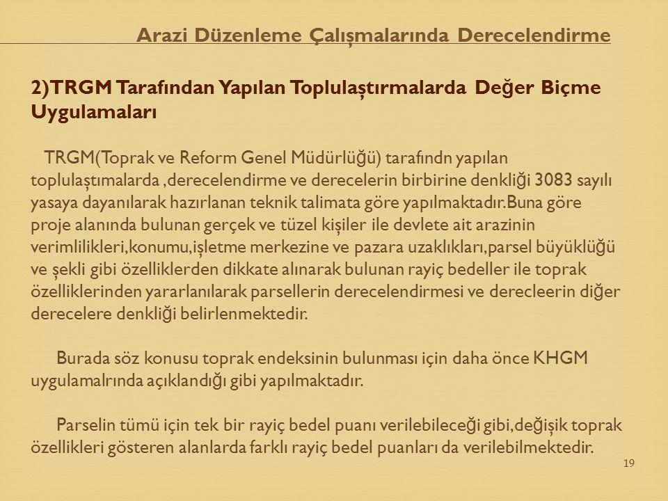 2)TRGM Tarafından Yapılan Toplulaştırmalarda De ğ er Biçme Uygulamaları TRGM(Toprak ve Reform Genel Müdürlü ğ ü) tarafındn yapılan toplulaştımalarda,d
