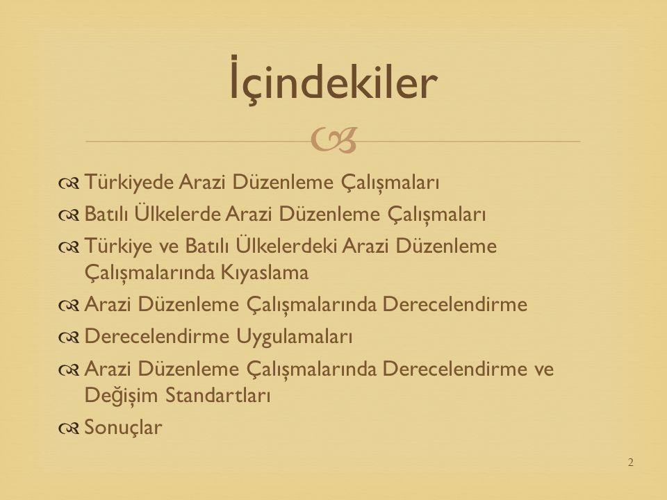   Türkiyede Arazi Düzenleme Çalışmaları  Batılı Ülkelerde Arazi Düzenleme Çalışmaları  Türkiye ve Batılı Ülkelerdeki Arazi Düzenleme Çalışmalarınd