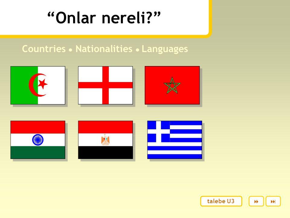 Onlar nereli? Countries ● Nationalities ● Languages  talebe U3