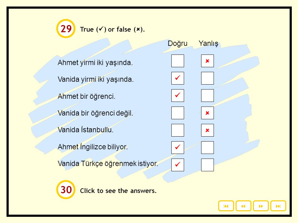 True ( ) or false (  ). Click to see the answers. Ahmet yirmi iki yaşında. Vanida yirmi iki yaşında. Ahmet bir öğrenci. Vanida bir öğrenci değil. Van
