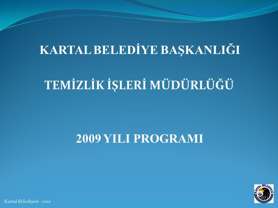 KARTAL BELEDİYE BAŞKANLIĞI TEMİZLİK İŞLERİ MÜDÜRLÜĞÜ 2009 YILI PROGRAMI Kartal Belediyesi - 2010