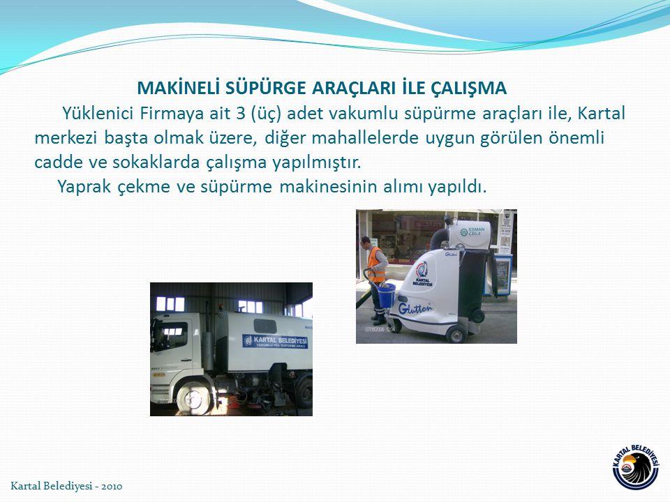 Kartal Belediyesi - 2010 MAKİNELİ SÜPÜRGE ARAÇLARI İLE ÇALIŞMA Yüklenici Firmaya ait 3 (üç) adet vakumlu süpürme araçları ile, Kartal merkezi başta ol