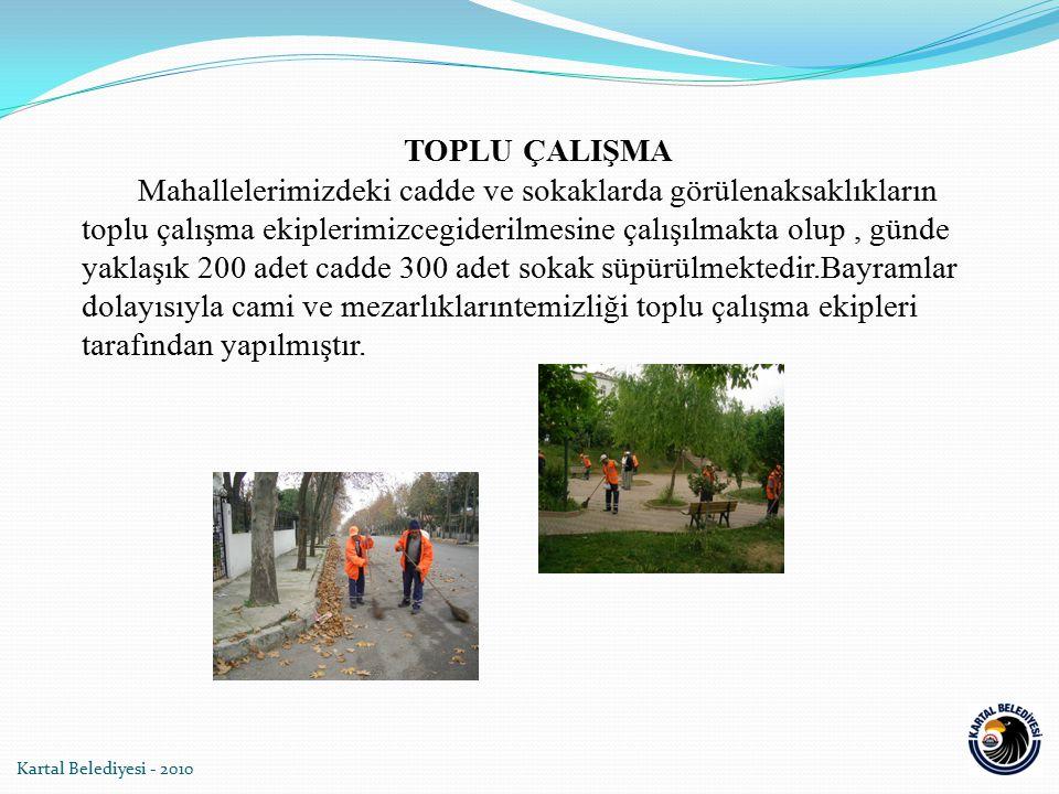 Kartal Belediyesi - 2010 TOPLU ÇALIŞMA Mahallelerimizdeki cadde ve sokaklarda görülenaksaklıkların toplu çalışma ekiplerimizcegiderilmesine çalışılmak