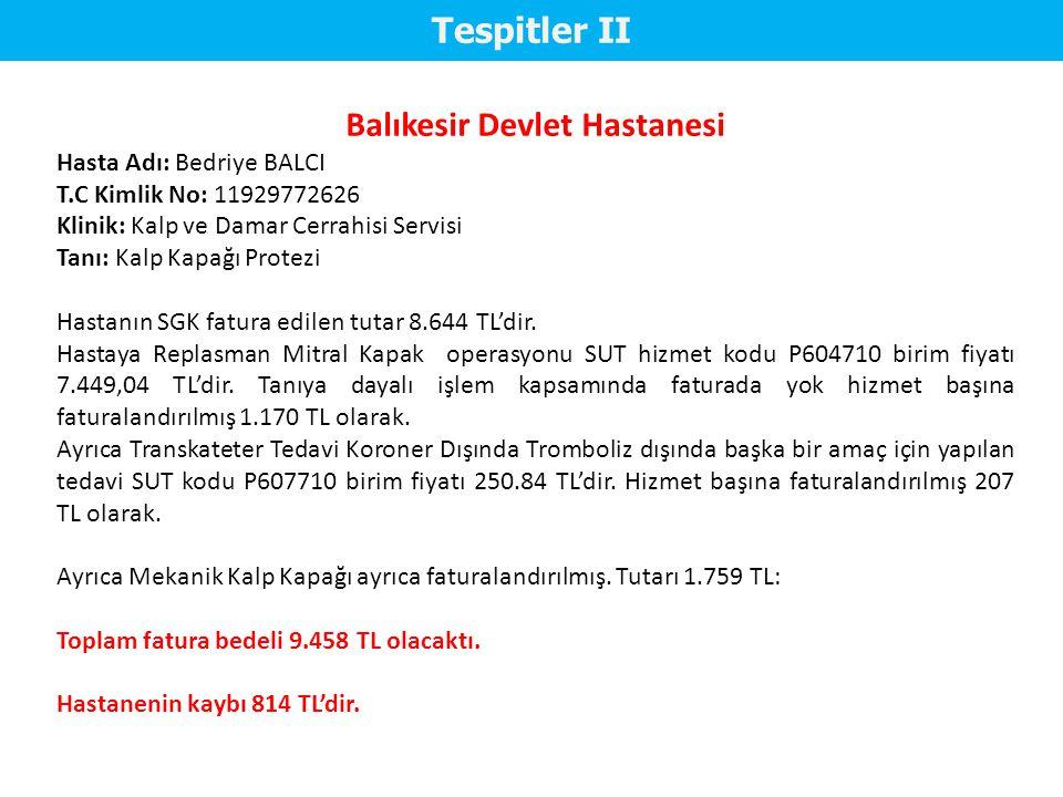 Tespitler II Balıkesir Devlet Hastanesi Hasta Adı: Bedriye BALCI T.C Kimlik No: 11929772626 Klinik: Kalp ve Damar Cerrahisi Servisi Tanı: Kalp Kapağı