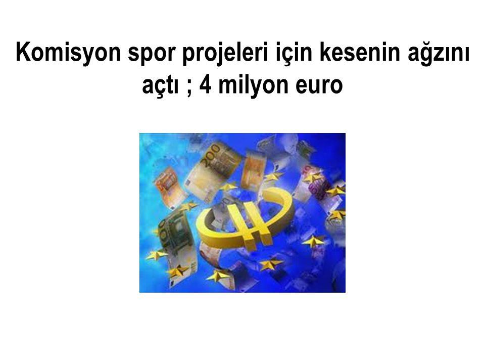 Komisyon spor projeleri için kesenin ağzını açtı ; 4 milyon euro