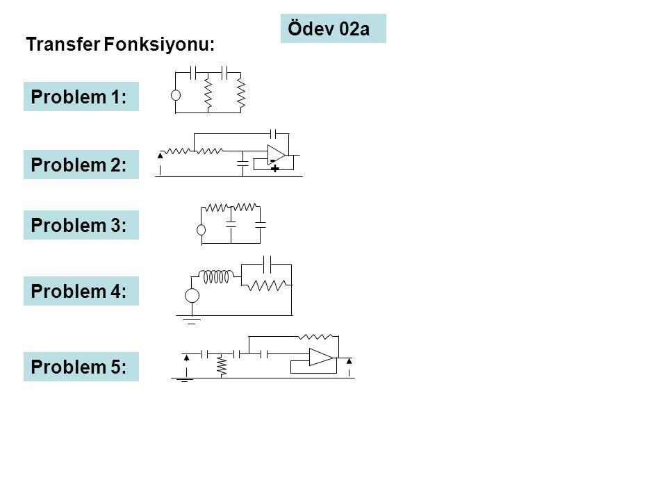 Problem 1: Ödev 02a Transfer Fonksiyonu: Problem 2: Problem 3: Problem 4: - + Problem 5: