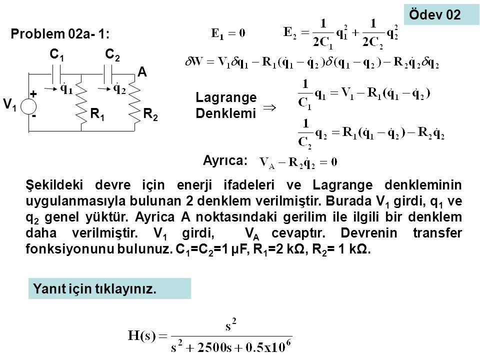 Problem 02a- 1: + - V1V1 A R1R1 R2R2 C1C1 C2C2 Lagrange Denklemi Ayrıca: Şekildeki devre için enerji ifadeleri ve Lagrange denkleminin uygulanmasıyla