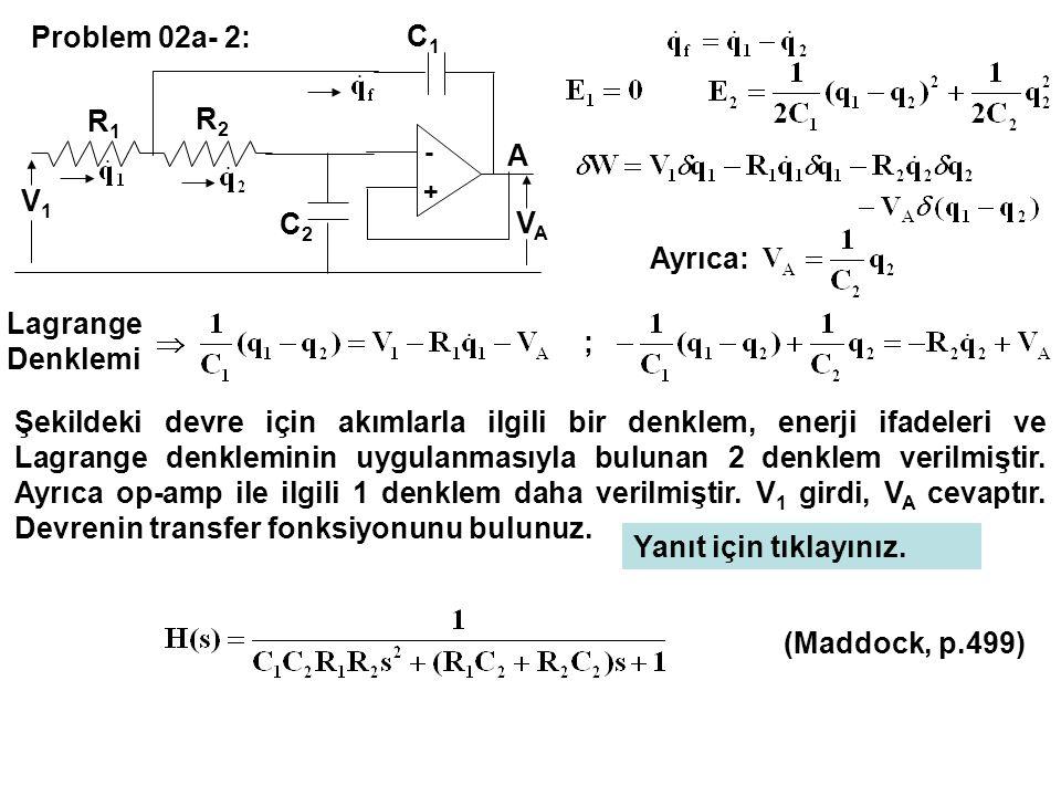 Problem 02a- 2: Ayrıca: Lagrange Denklemi ; Şekildeki devre için akımlarla ilgili bir denklem, enerji ifadeleri ve Lagrange denkleminin uygulanmasıyla