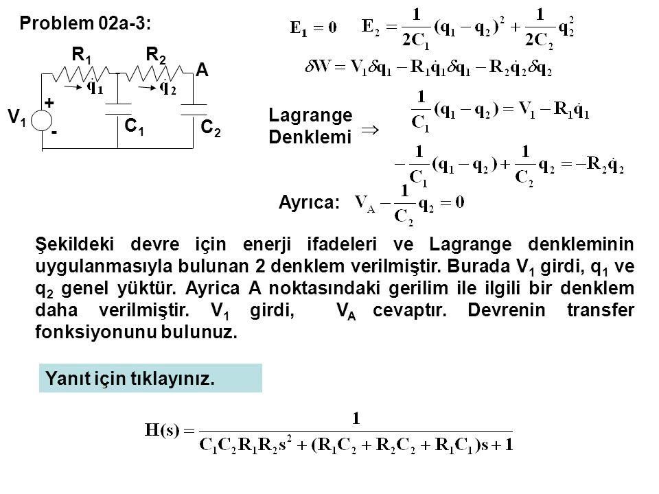Problem 02a-3: Lagrange Denklemi Ayrıca: Şekildeki devre için enerji ifadeleri ve Lagrange denkleminin uygulanmasıyla bulunan 2 denklem verilmiştir. B