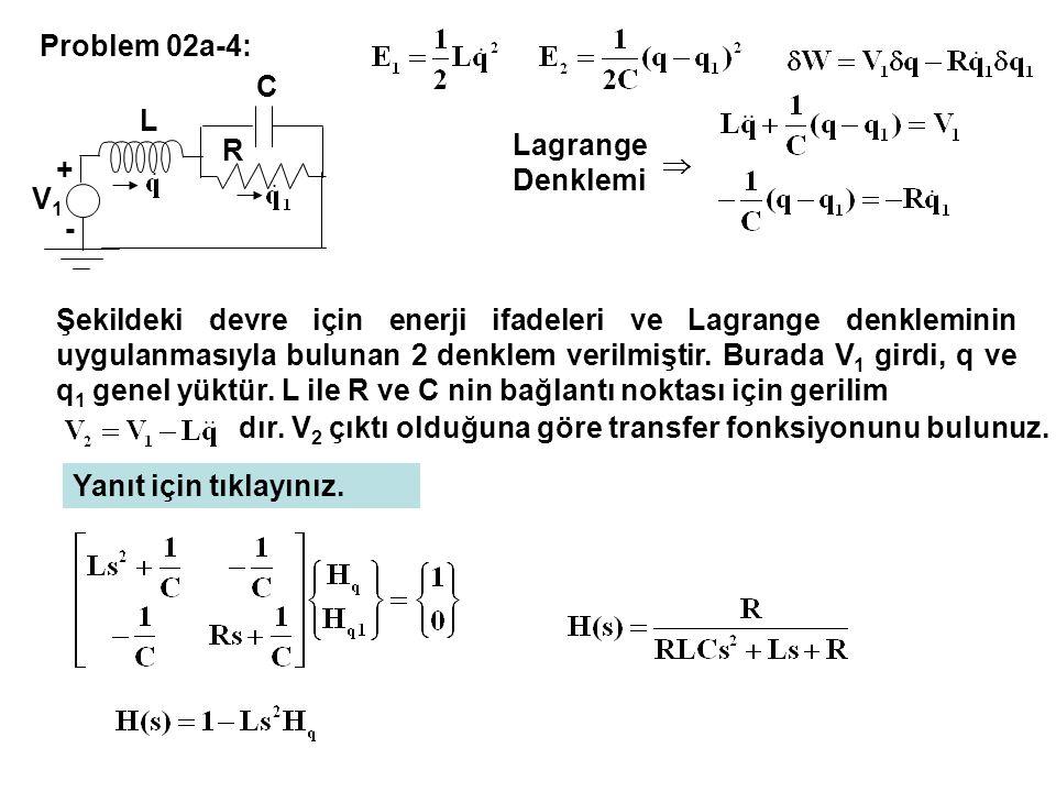 Problem 02a-4: Lagrange Denklemi V1V1 + - L C R Şekildeki devre için enerji ifadeleri ve Lagrange denkleminin uygulanmasıyla bulunan 2 denklem verilmi