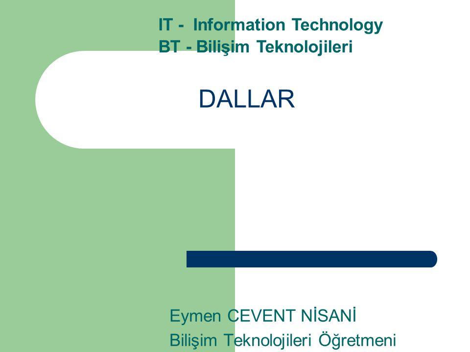 DALLAR Eymen CEVENT NİSANİ Bilişim Teknolojileri Öğretmeni IT - Information Technology BT - Bilişim Teknolojileri