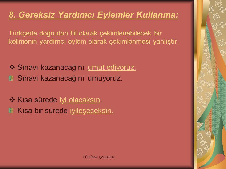 GÜLFİNAZ ÇALIŞKAN 8. Gereksiz Yardımcı Eylemler Kullanma: Türkçede doğrudan fiil olarak çekimlenebilecek bir kelimenin yardımcı eylem olarak çekimlenm