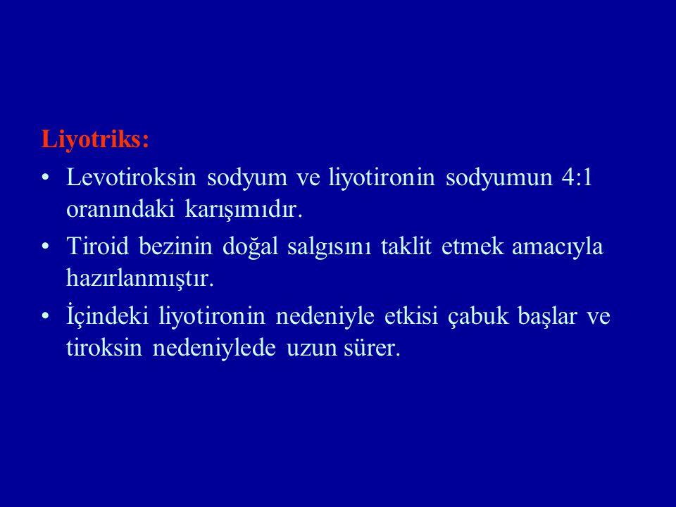 Liyotriks: Levotiroksin sodyum ve liyotironin sodyumun 4:1 oranındaki karışımıdır. Tiroid bezinin doğal salgısını taklit etmek amacıyla hazırlanmıştır