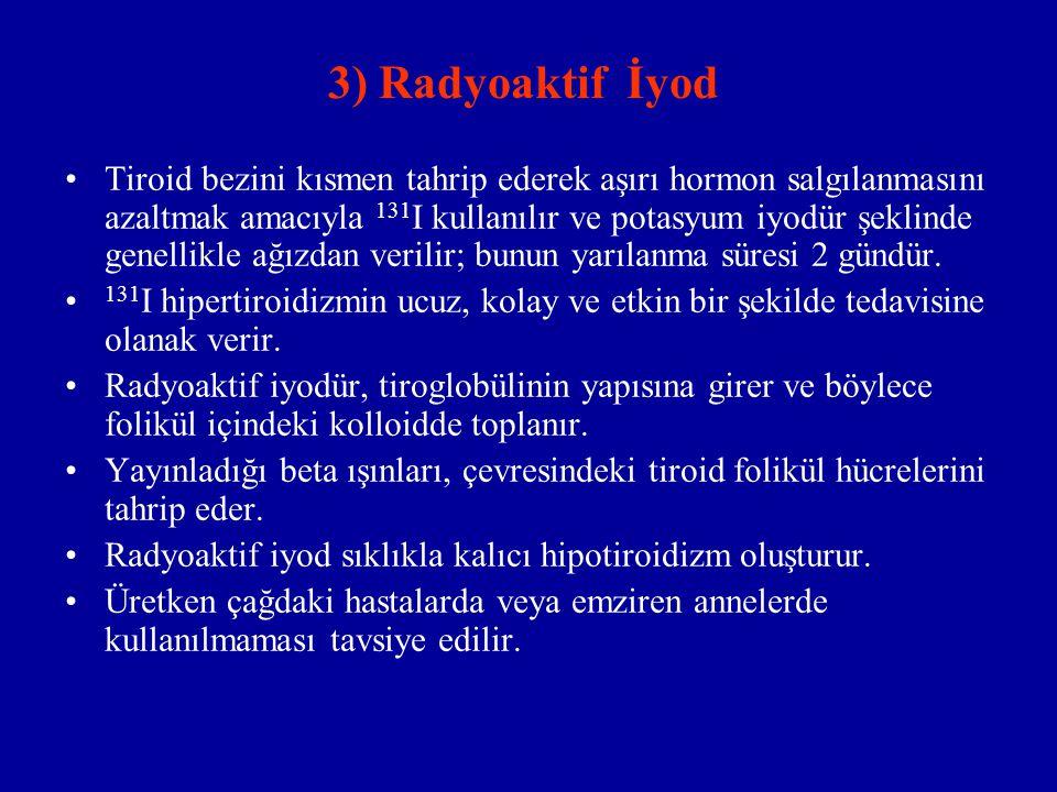 3) Radyoaktif İyod Tiroid bezini kısmen tahrip ederek aşırı hormon salgılanmasını azaltmak amacıyla 131 I kullanılır ve potasyum iyodür şeklinde genel