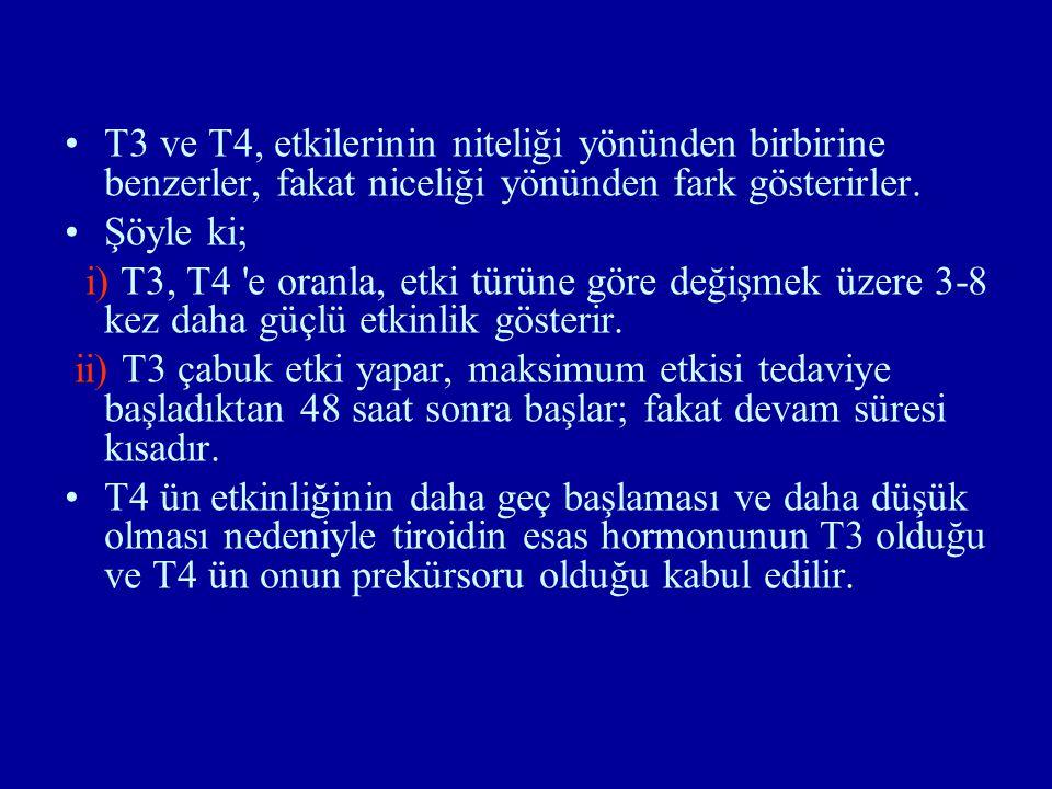 T3 ve T4, etkilerinin niteliği yönünden birbirine benzerler, fakat niceliği yönünden fark gösterirler. Şöyle ki; i) T3, T4 'e oranla, etki türüne göre