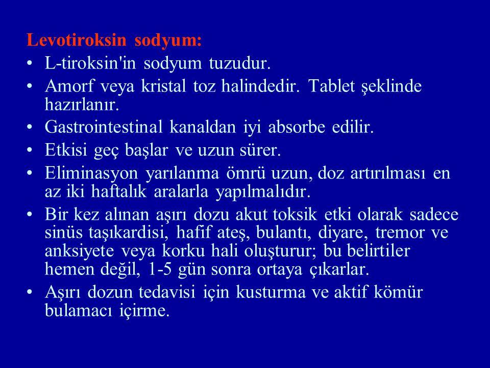 Levotiroksin sodyum: L-tiroksin'in sodyum tuzudur. Amorf veya kristal toz halindedir. Tablet şeklinde hazırlanır. Gastrointestinal kanaldan iyi absorb