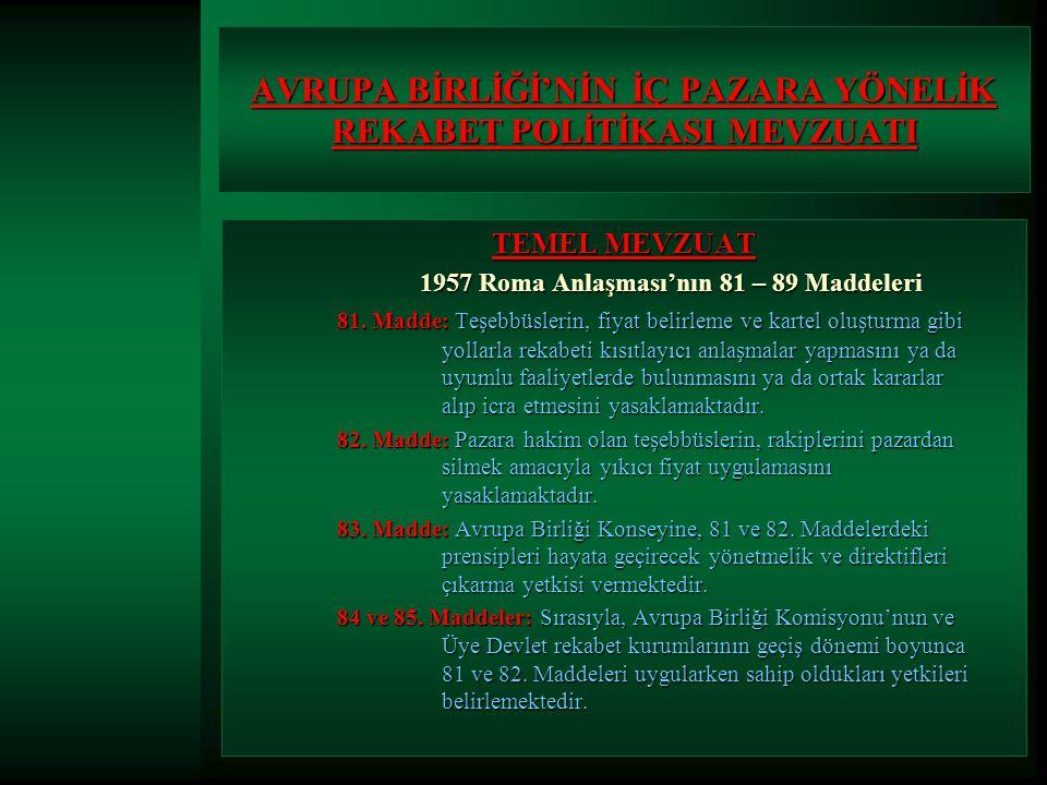 TEMEL MEVZUAT 1957 Roma Anlaşması'nın 81 – 89 Maddeleri 81.
