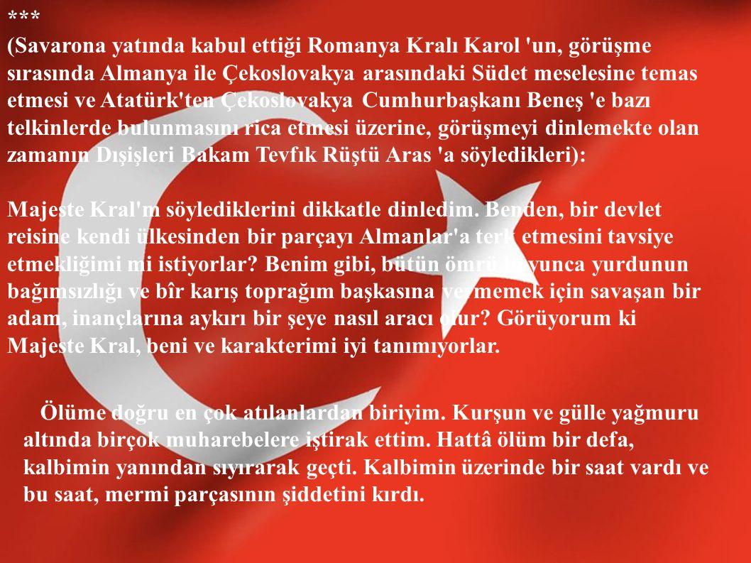 Ben, gerektiği zaman, en büyük hediyem olmak üzere Türk milletine canımı vereceğim.(Mallarını millete bağışlaması nedeniyle söylemiştir) Mal ve mülk, bana ağırlık veriyor.