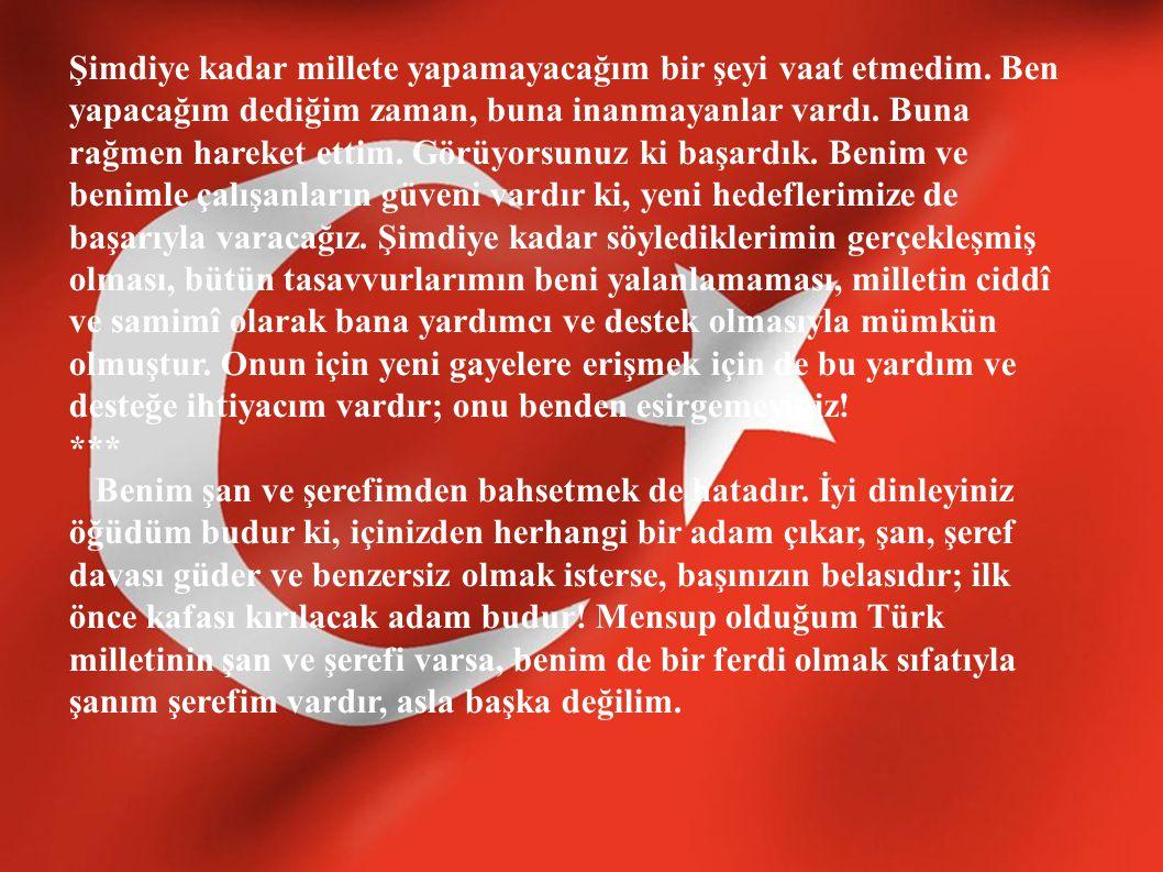 30 Ağustos ta sevk ve idare ettiğim muharebe, Türk Milleti nin yanımda bulunduğu halde, idare ettiğim ilk ve son muharebedir.