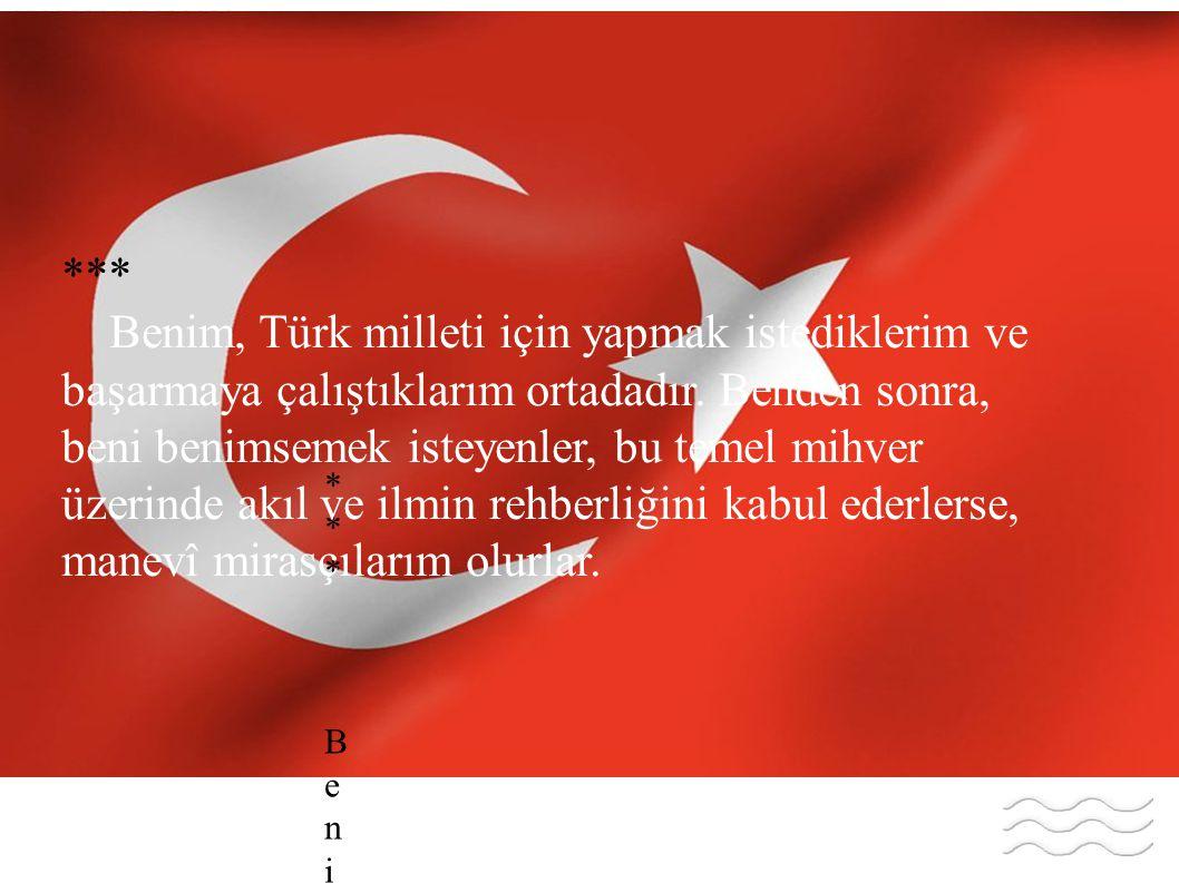*** Benim, Türk milleti için yapmak istediklerim ve başarmaya çalıştıklarım ortadadır.
