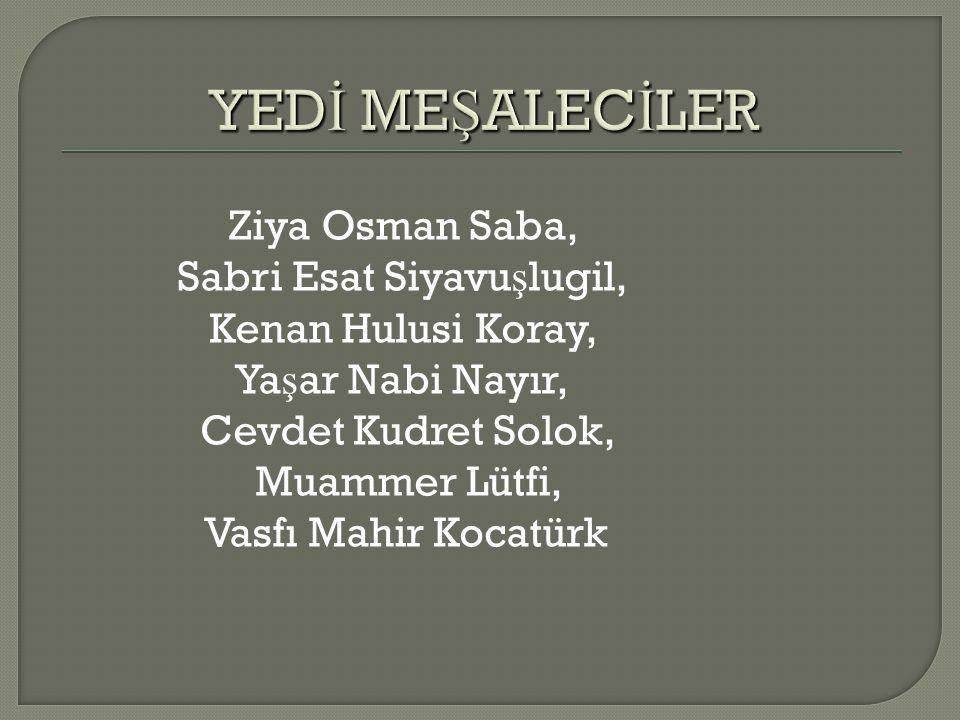 Ziya Osman Saba, Sabri Esat Siyavu ş lugil, Kenan Hulusi Koray, Ya ş ar Nabi Nayır, Cevdet Kudret Solok, Muammer Lütfi, Vasfı Mahir Kocatürk
