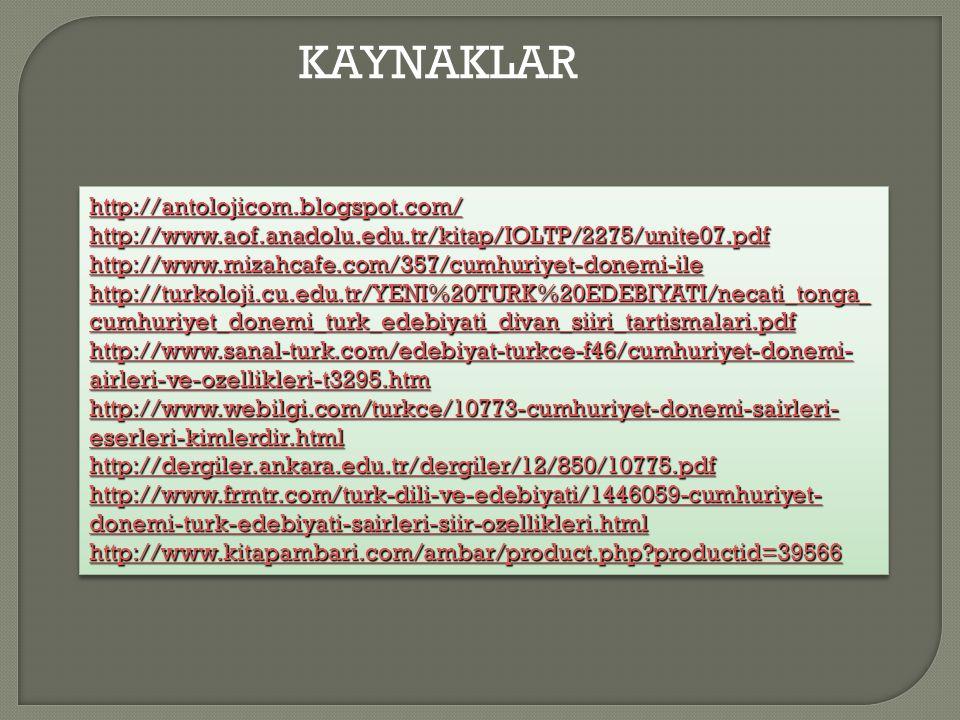 KAYNAKLAR http://antolojicom.blogspot.com/ http://www.aof.anadolu.edu.tr/kitap/IOLTP/2275/unite07.pdf http://www.mizahcafe.com/357/cumhuriyet-donemi-i