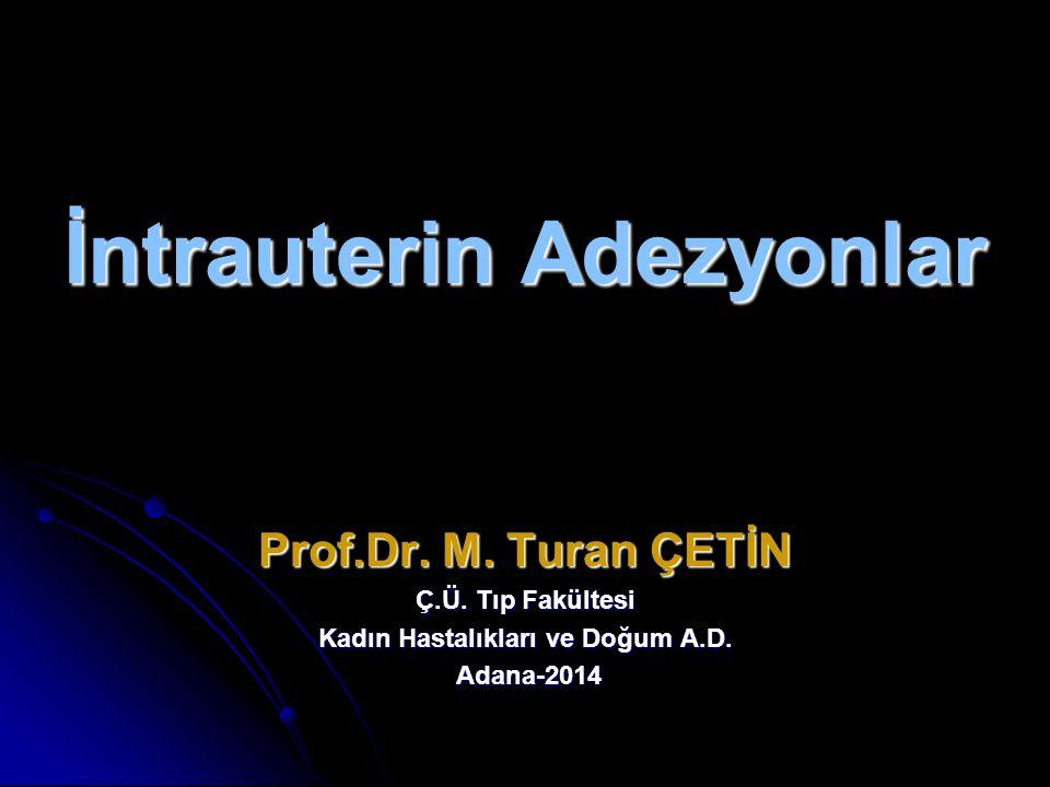 İntrauterin Adezyonlar Prof.Dr.M. Turan ÇETİN Ç.Ü.