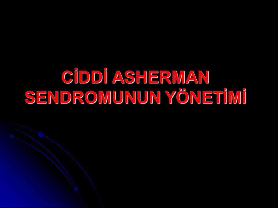 CİDDİ ASHERMAN SENDROMUNUN YÖNETİMİ