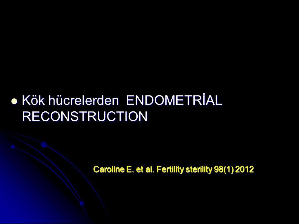 Kök hücrelerden ENDOMETRİAL RECONSTRUCTION Kök hücrelerden ENDOMETRİAL RECONSTRUCTION Caroline E.