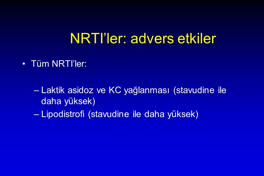 NRTI'ler: advers etkiler Tüm NRTI'ler: –Laktik asidoz ve KC yağlanması (stavudine ile daha yüksek) –Lipodistrofi (stavudine ile daha yüksek)