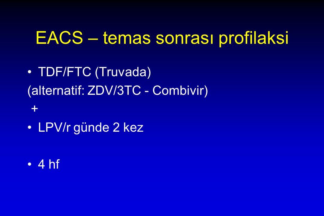 EACS – temas sonrası profilaksi TDF/FTC (Truvada) (alternatif: ZDV/3TC - Combivir) + LPV/r günde 2 kez 4 hf