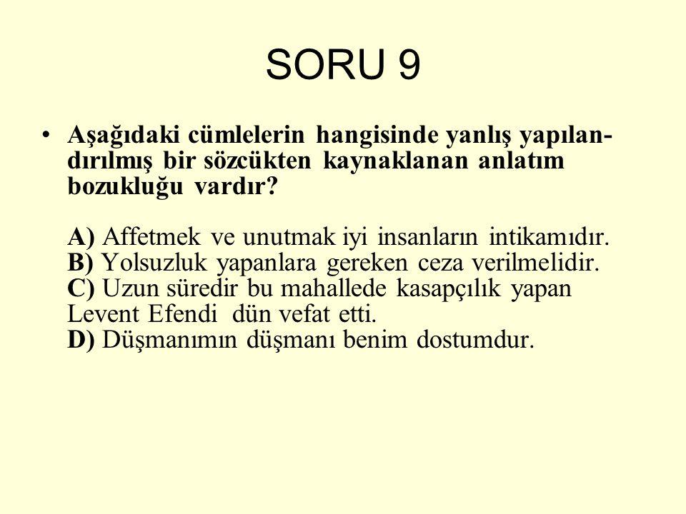 SORU 9 Aşağıdaki cümlelerin hangisinde yanlış yapılan- dırılmış bir sözcükten kaynaklanan anlatım bozukluğu vardır? A) Affetmek ve unutmak iyi insanla