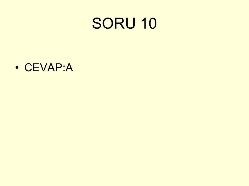 SORU 10 CEVAP:A