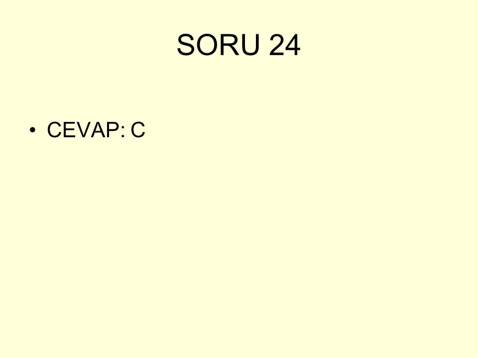 SORU 24 CEVAP: C