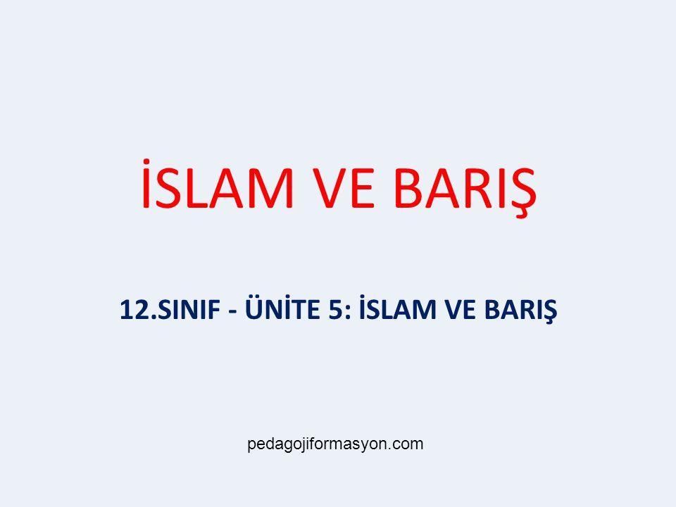 İSLAM VE BARIŞ 12.SINIF - ÜNİTE 5: İSLAM VE BARIŞ pedagojiformasyon.com