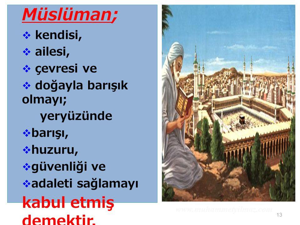 13 Müslüman;  kendisi,  ailesi,  çevresi ve  doğayla barışık olmayı; yeryüzünde  barışı,  huzuru,  güvenliği ve  adaleti sağlamayı kabul etmiş demektir.