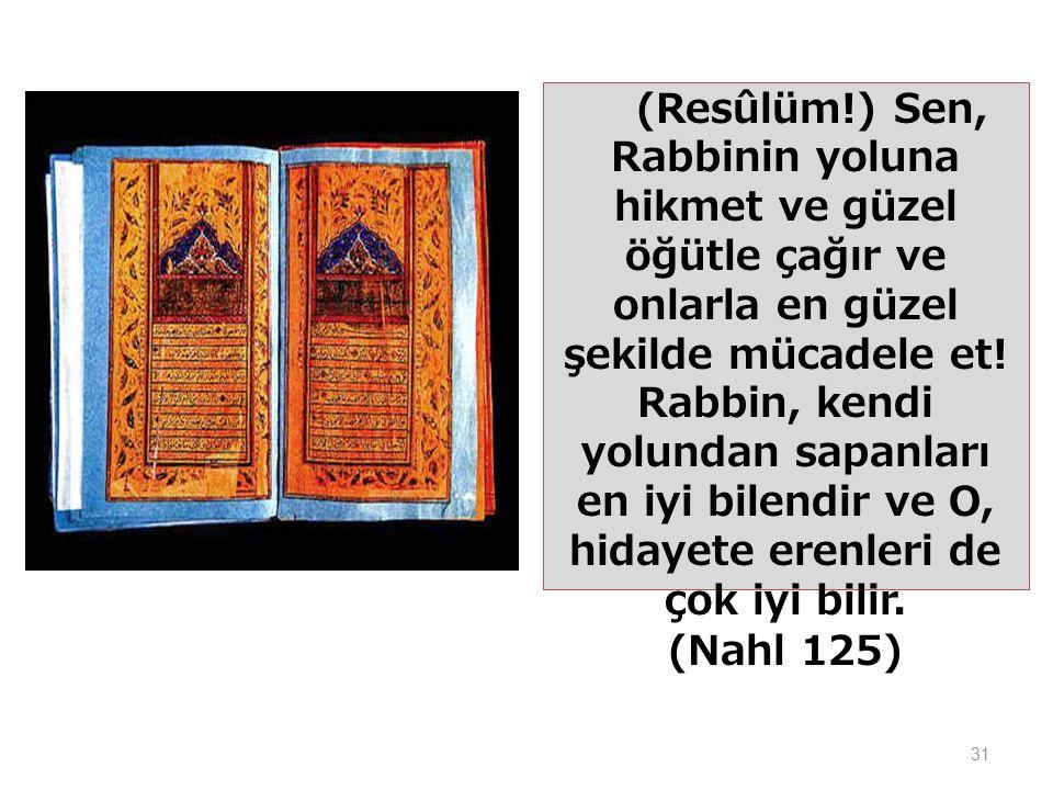 31 (Resûlüm!) Sen, Rabbinin yoluna hikmet ve güzel öğütle çağır ve onlarla en güzel şekilde mücadele et.