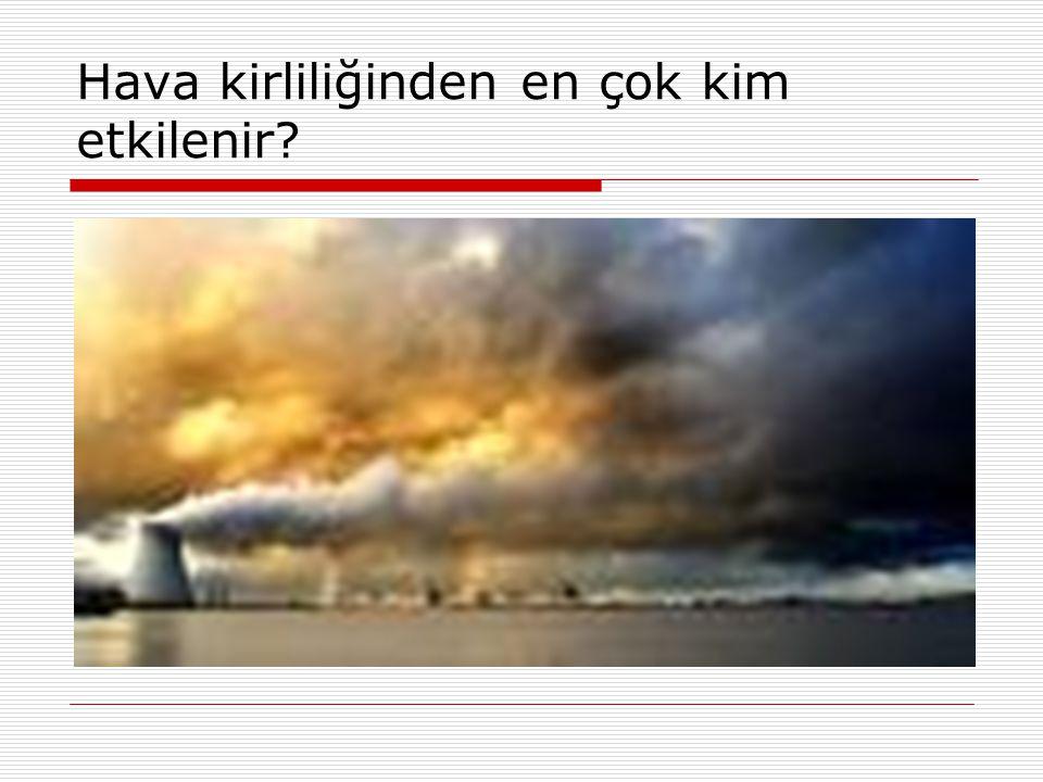 Hava kirliliğinden en çok kim etkilenir?