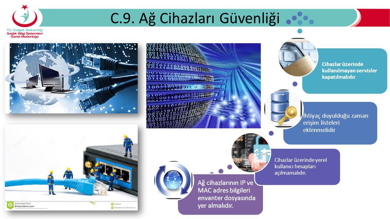 C.9. Ağ Cihazları Güvenliği Ağ cihazlarının IP ve MAC adres bilgileri envanter dosyasında yer almalıdır. Cihazlar üzerinde yerel kullanıcı hesapları a