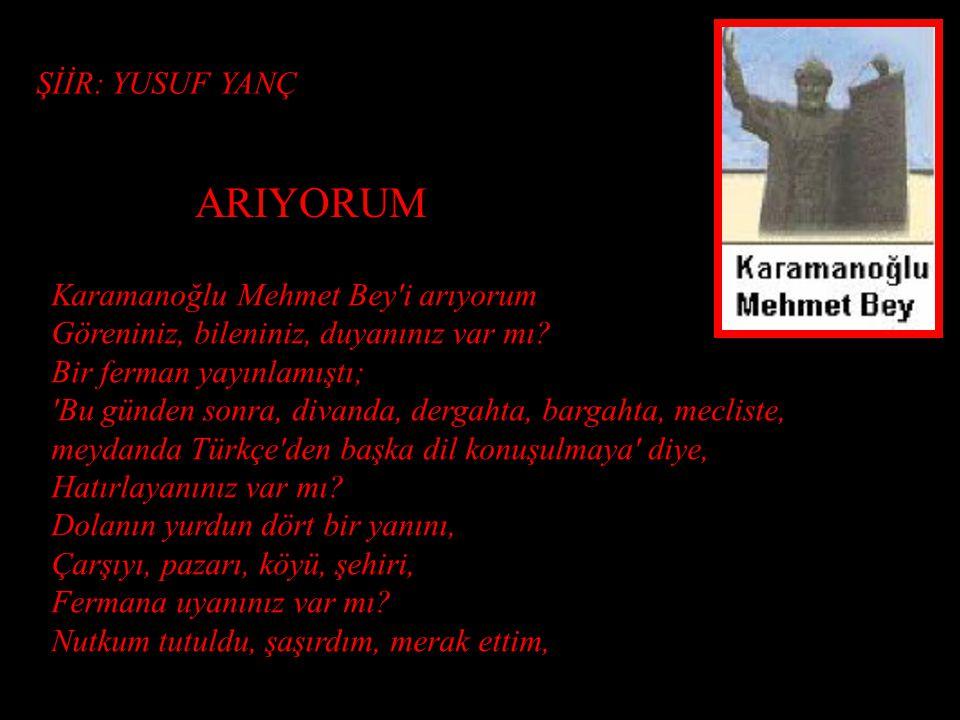 """""""ŞİMDEN GİRÜ HÎÇ KİMESNE KAPUDA VE DÎVÂNDA VE MECÂLİS VE SEYRÂNDA TÜRKÎ DİLİNDEN GAYRI DİL SÖYLEMEYE!"""" 19-03-2007 de Karaman Belediyesi Karamanoğlu Me"""