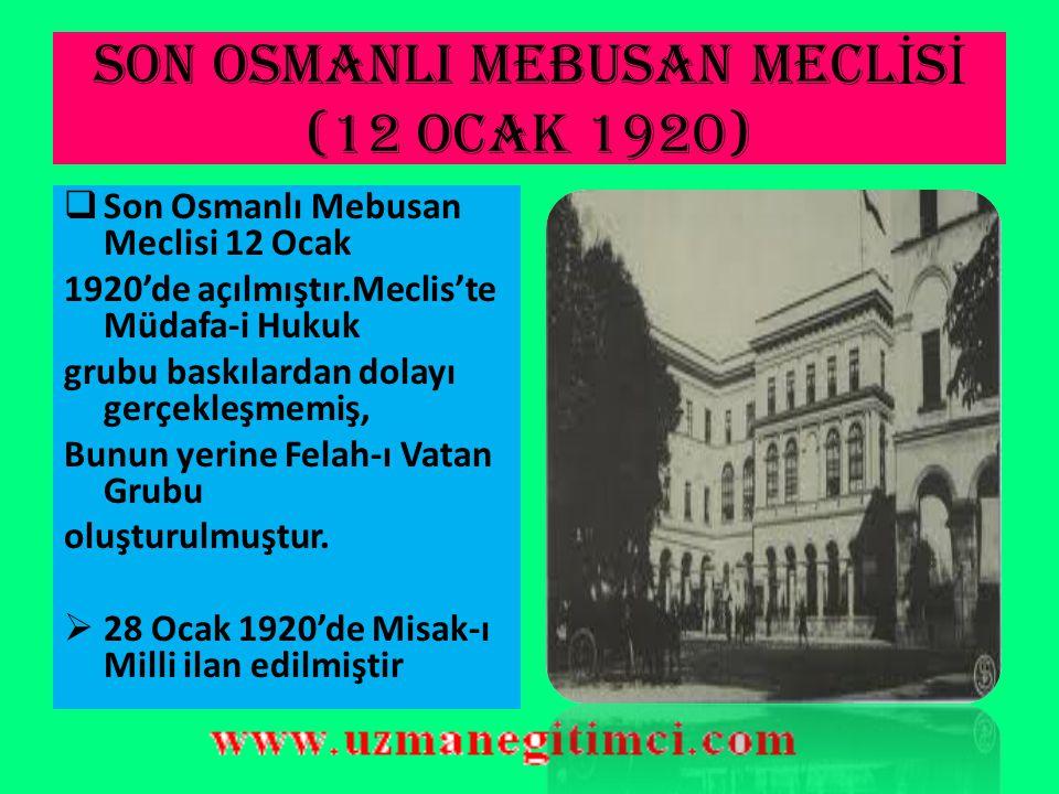 SON OSMANLI MEBUSAN MECL İ S İ (12 OCAK 1920)  Temsil Heyeti Amasya Görüşmeleri'nden sonra 27 Aralık 1919'da Ankara'ya gelmiştir. M.Kemal, İstanbul'a