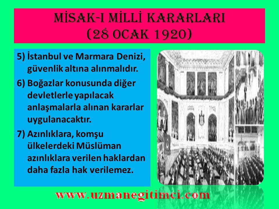 M İ SAK-I M İ LL İ KARARLARI(28 OCAK 1920) 1) Milli sınırlar içinde vatan bir bütündür, asla parçalanamaz. 2) Arap topraklarının geleceği için halkın