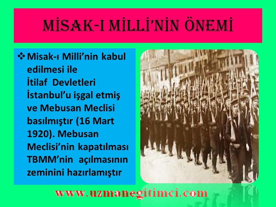 M İ SAK-I M İ LL İ 'N İ N ÖNEM İ  Misak-ı Milli ile milli ve bölünmez Türk vatanının sınırları çizilmiştir.  Bağımsızlık yolunda önemli bir adım atı
