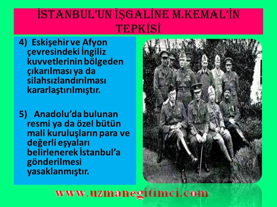 İ STANBUL'UN İŞ GAL İ NE M.KEMAL' İ N TEPK İ S İ 1) İstanbul ile telefon ve telgraf görüşmeleri kesilmiştir. 2) İstanbul'da yapılan tutuklamalara misi