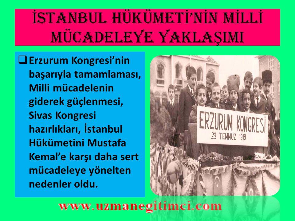 İ STANBUL HÜKÜMET İ 'N İ N M İ LL İ MÜCADELEYE YAKLA Ş IMI  İstanbul Hükümetinin bu olumsuz tutumu karşısında, Mustafa Kemal müfettişlik görevinden v