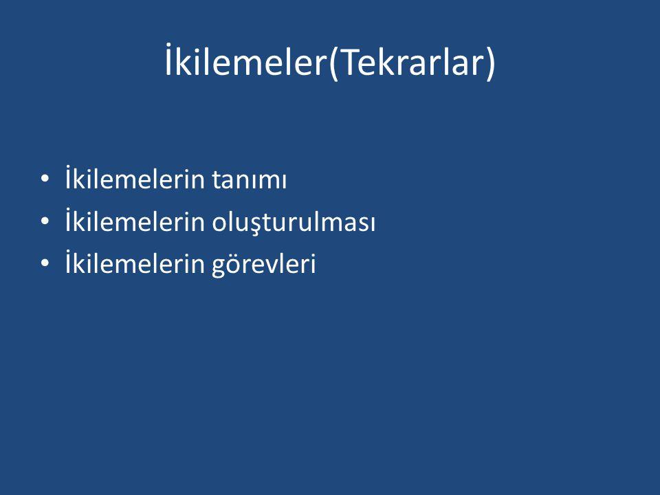 İkilemeler(Tekrarlar) İkilemelerin tanımı İkilemelerin oluşturulması İkilemelerin görevleri