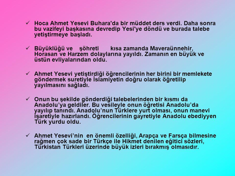 Hoca Ahmet Yesevi Buhara da bir müddet ders verdi.
